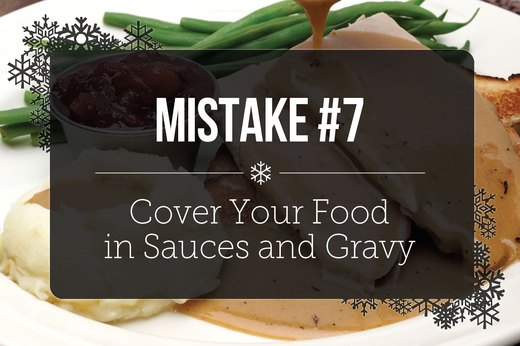 7. Cover Your Food in Sauces and Gravy
