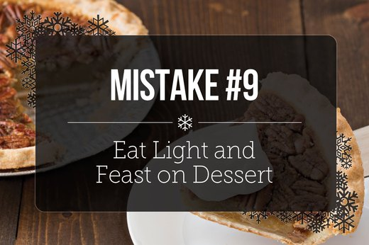 9. Eat Light and Feast on Dessert