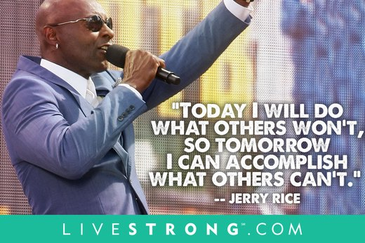 "6. ""Today I will do what others won't, so tomorrow I can accomplish what others can't.""  --Jerry Rice"
