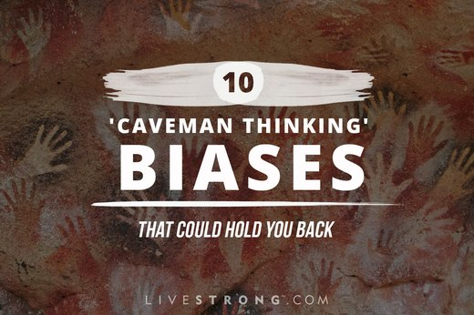 10 'Caveman Thinking' Biases That Could Hold You Back