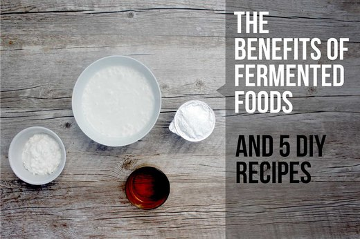 The Benefits of Fermented Foods and 5 DIY Recipes