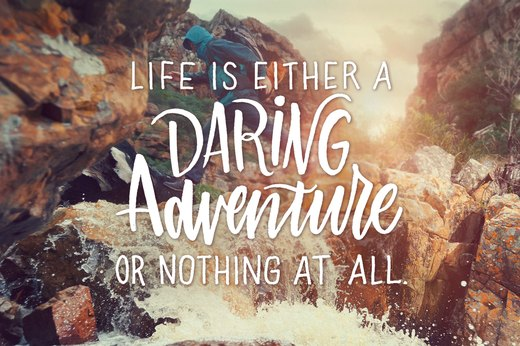 8. Life is either a daring adventure or nothing at all.