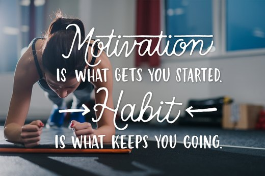 14. Motivation is what gets you started. Habit is what keeps you going.