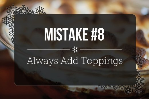 8. Always Add Toppings