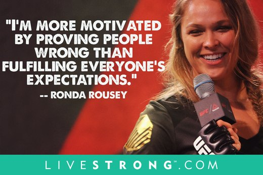 "3. ""I love people doubting me. I'm more motivated by proving people wrong than fulfilling everyone's expectations.""  --Ronda Rousey"
