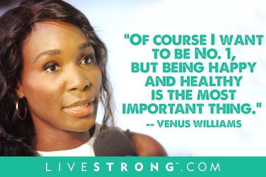 "7. ""Of course I want to be No. 1, but being happy and healthy is the most important thing.""  --Venus Williams"