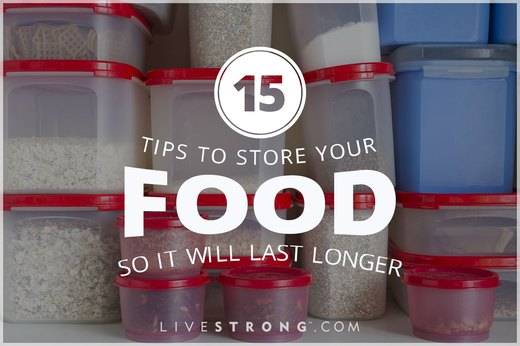 15 Tips to Store Your Food So It Will Last Longer