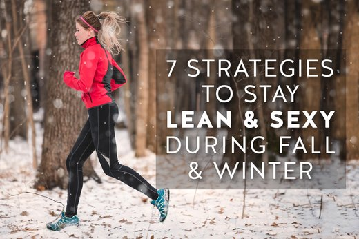 7 Strategies to Stay Lean and Sexy During Fall and Winter