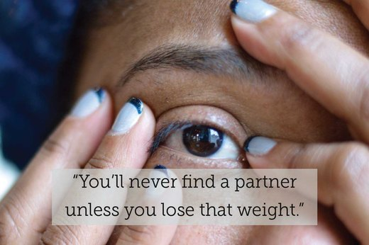 "7. ""You'll never find a partner unless you lose that weight."""