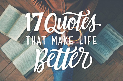 17 Quotes That Make Life Better