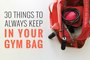 30 Things to Always Keep in Your Gym Bag