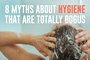 8 Myths About Hygiene That Are Totally Bogus