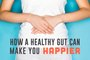 How a Healthy Gut Can Make You Happier