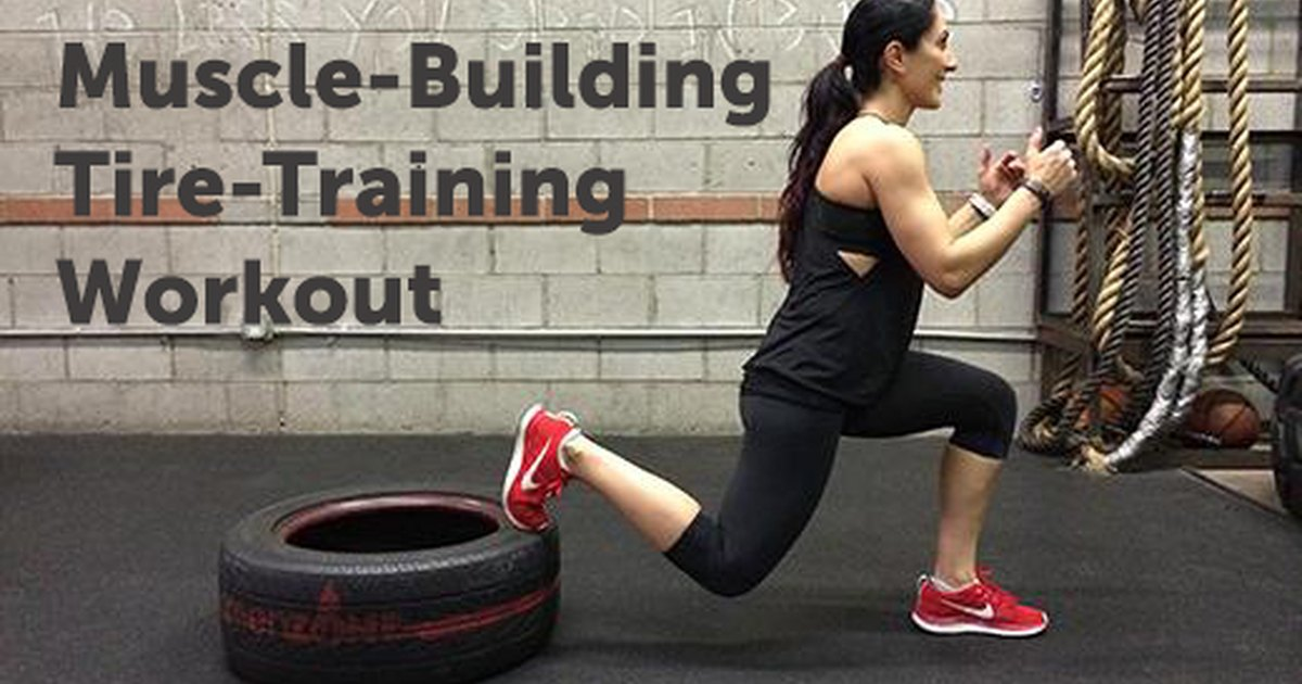 14 Muscle-Building Tire-Training Moves | LIVESTRONG.COM