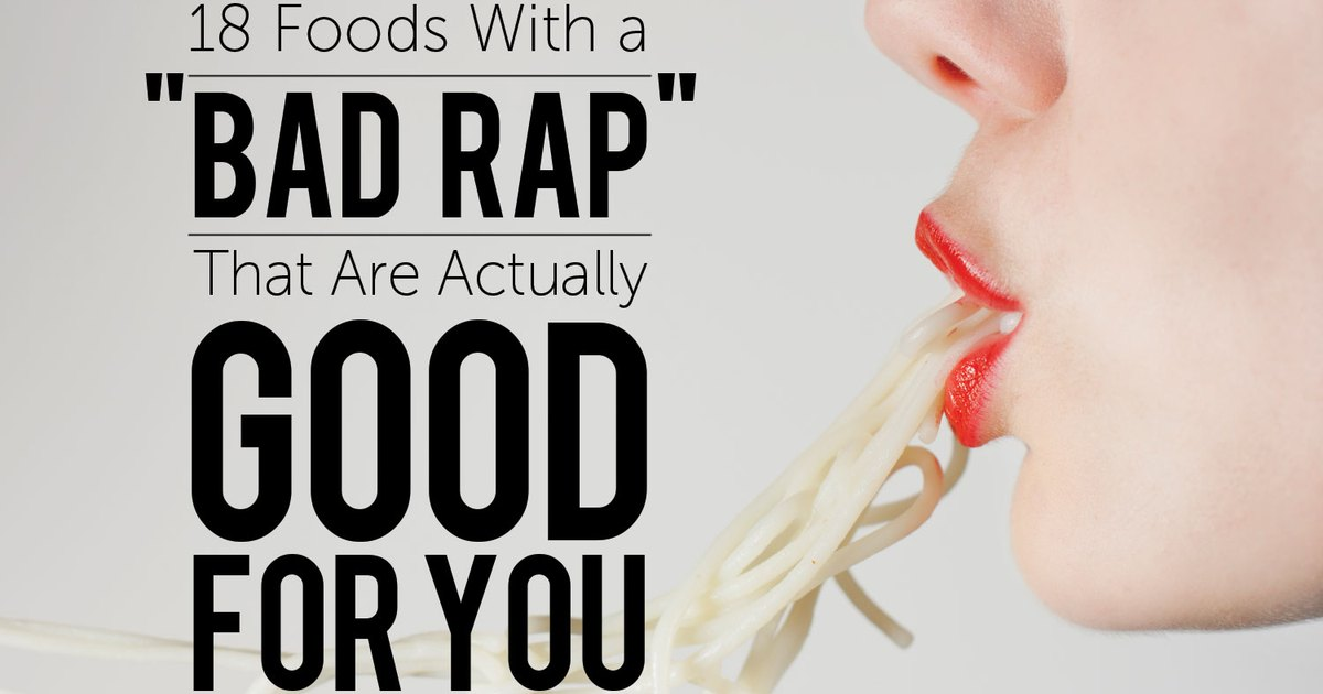 18 Foods With a 'Bad Rap' That Are Actually Good for You