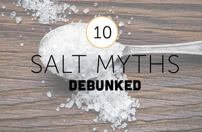 10 Myths About Salt Debunked