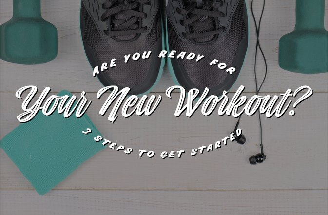 Are You Ready for Your New Workout? 3 Steps to Get Started