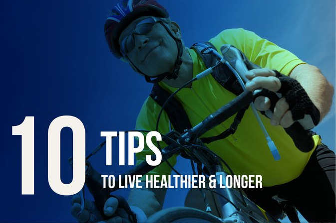 10 Tips to Live Healthier and Longer
