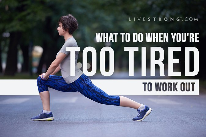 What to Do When You're Too Tired to Work Out