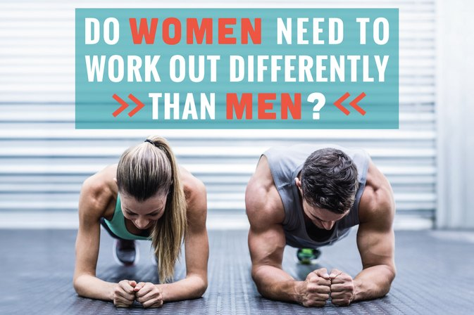 Do Women Need to Work Out Differently Than Men?