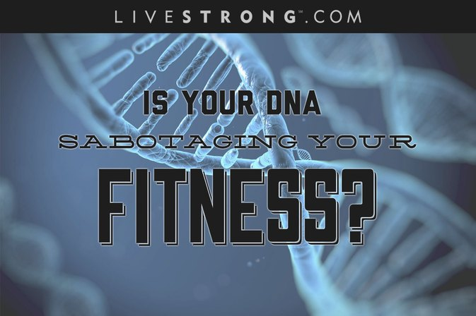 3 DNA Factors That May Be Sabotaging Your Fitness