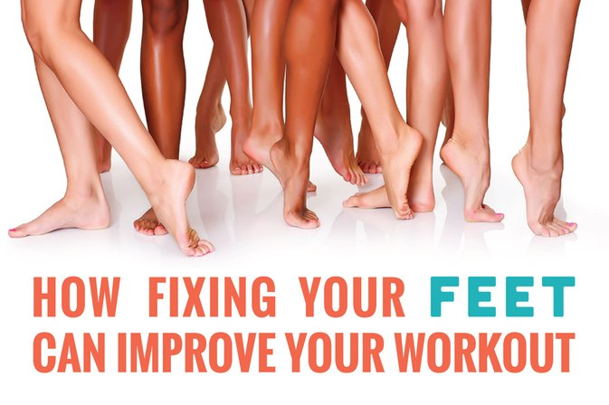 How Fixing Your Feet Can Improve Your Workout