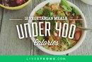 12 Vegetarian Meals Under 400 Calories
