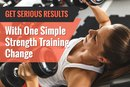 Get Serious Results With One Simple Strength Training Change