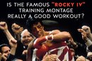 "Is the Famous ""Rocky IV"" Training Montage Really a Good Workout?"