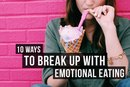 10 Ways to Break Up With Emotional Eating for Good