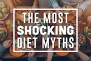 The Most Shocking Diet Myths