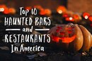 Top 10 Haunted Bars and Restaurants in America