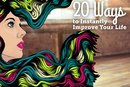 20 Ways to Instantly Improve Your Life