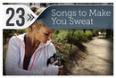 23 Songs to Make You Sweat