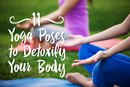 11 Yoga Poses to Detoxify Your Body