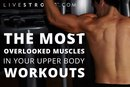 The Most Overlooked Muscles in Your Upper-Body Workouts