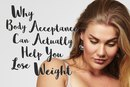 Why Body Acceptance Can Actually Help You Lose Weight