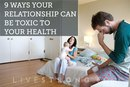 9 Ways Your Relationship Can Be Toxic to Your Health