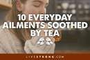 10 Everyday Ailments Soothed by Tea