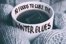 15 Foods to Cure the Winter Blues