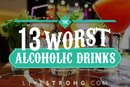 The 13 Worst Alcoholic Drinks Sure to Derail Your Diet