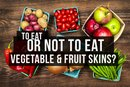 Should You Be Eating Vegetable and Fruit Skins?