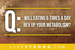 Will Eating 6 Times a Day Rev Up Your Metabolism?