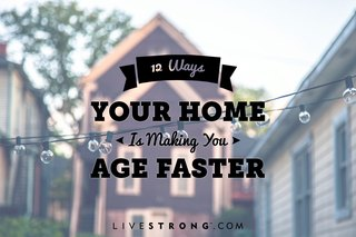 12 Ways Your Home Is Making You Age Faster