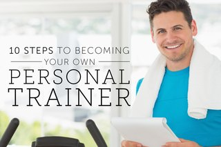 10 Steps to Becoming Your Own Personal Trainer
