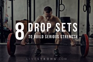8 Drop Sets to Build Serious Strength