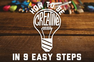 How to Be More Creative in 9 Easy Steps