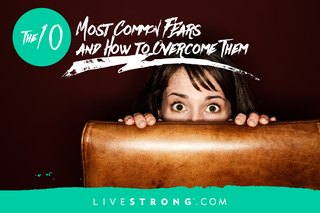 The 10 Most Common Fears and Ways to Overcome Them