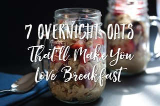 7 Overnight Oats That'll Make You Love Breakfast