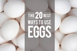 The 20 Best Ways to Use Eggs